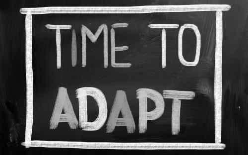 time to adapt, adapt or die